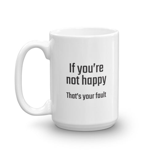 If you're not happy...That's your fault - PITS