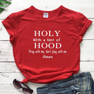Holy With A Hint Of Hood - Pray With Me, Don't Play With Me  T-shirt