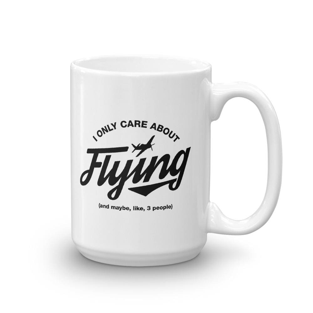 I Only Care About Flying - 15Oz