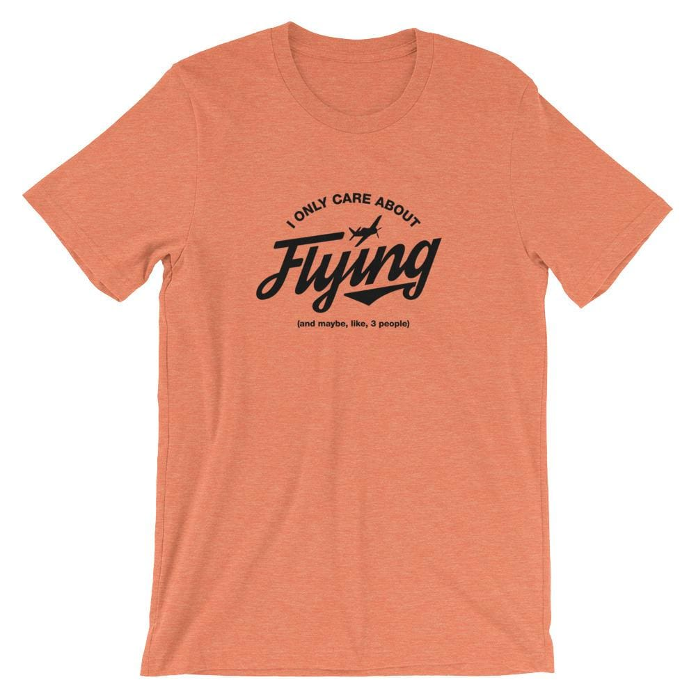 I Only Care About Flying - Heather Orange / S - Tee
