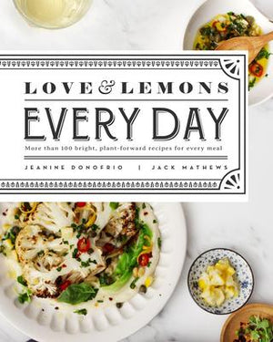 Love & Lemons Every Day: More than 100 Bright, Plant-Forward Recipes For Every Meal