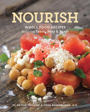 Nourish Whole Food Recipes Featuring Seeds, Nuts and Beans