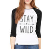 STAY WILD Women's Raglan Tee