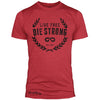 """DIE STRONG"" Signature Series TriBlend Tee (Red)"