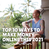 Top 10 Ways To Make Money Online This 2021