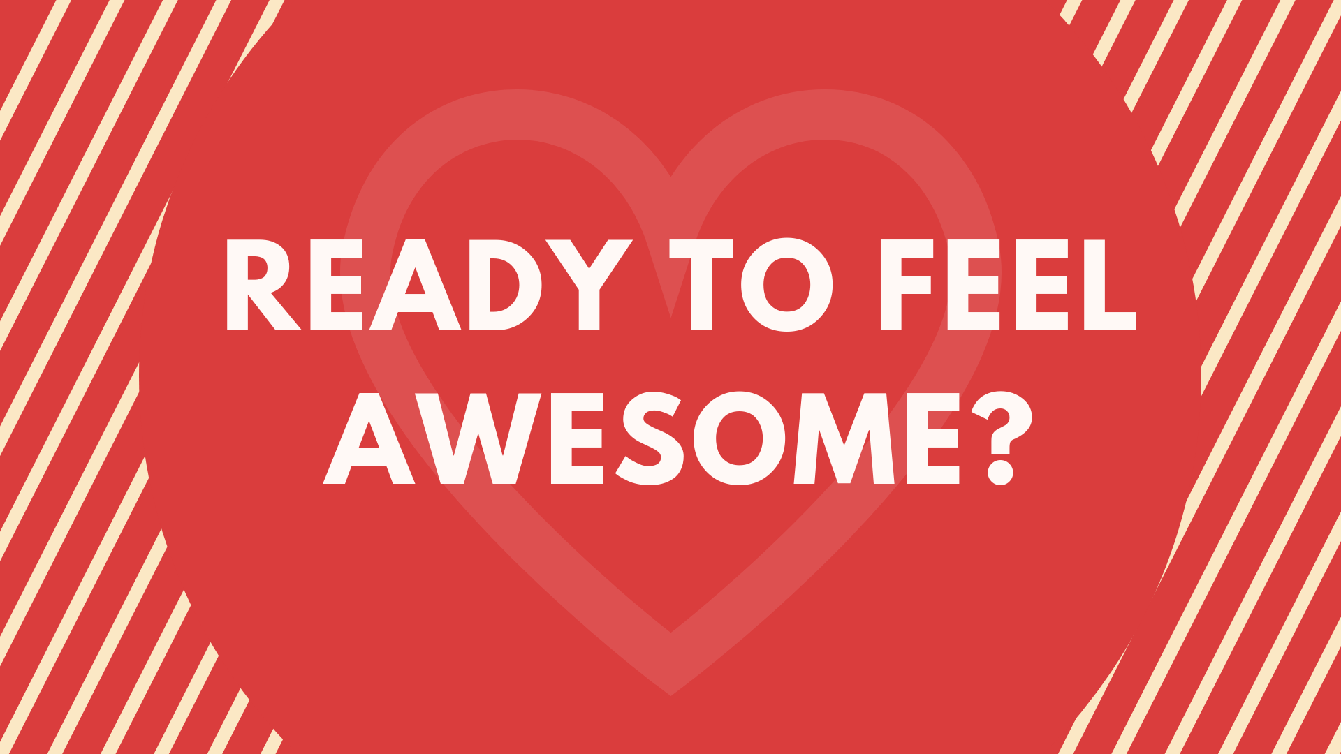 READY TO FEEL AWESOME?