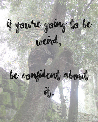 If you are going to be weird