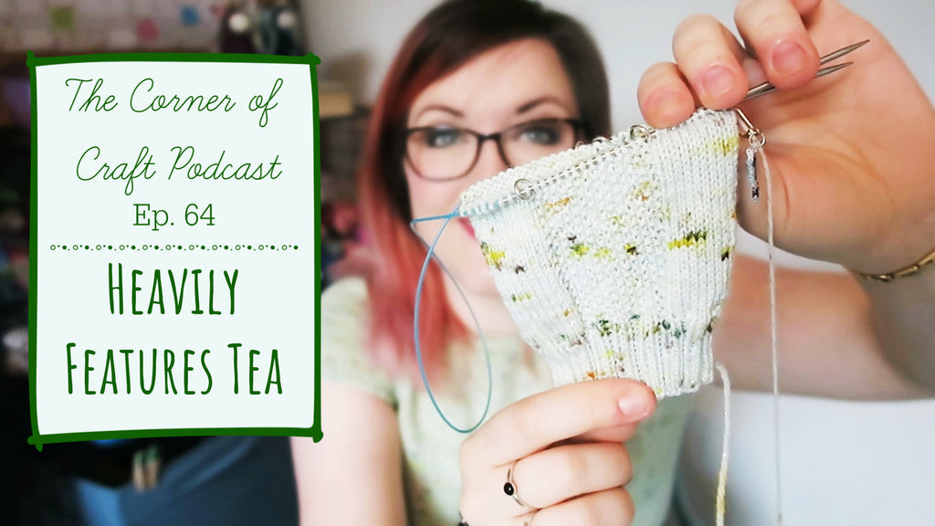 Episode 64: Heavily Features Tea ¦ The Corner of Craft Podcast Notes