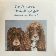 "Load image into Gallery viewer, Greeting Card Spaniels - ""Don't move... I think we got away with it!"""