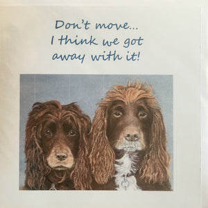 "Greeting Card Spaniels - ""Don't move... I think we got away with it!"""