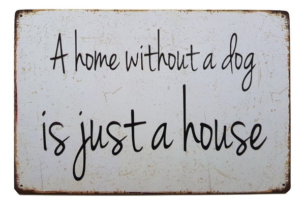 Tekstbord A Home Without A Dog Is Just a House