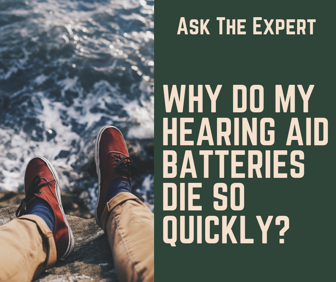 Why do my hearing aid batteries die so quickly?