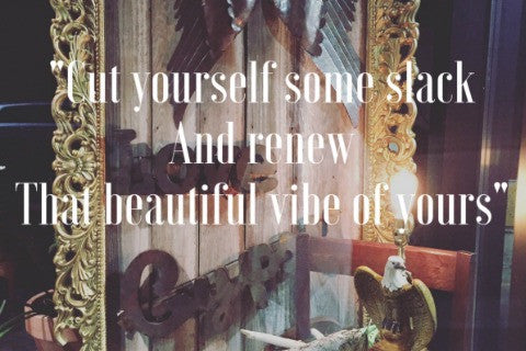 CUT YOURSELF SOME SLACK - RENEW THAT BEAUTIFUL VIBE OF YOURS