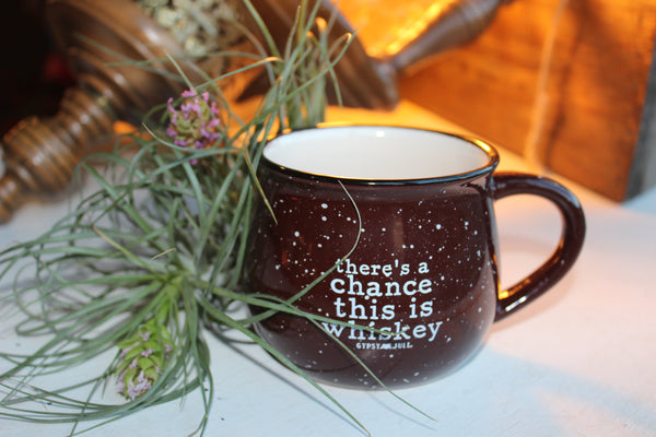 Theres's a Chance this is Whiskey Mug
