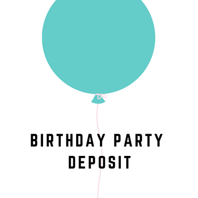 Birthday Party Deposit