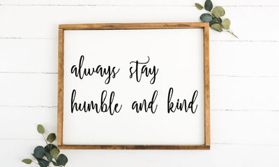 Always Stay Humble And Kind 16 x 20 Framed Sign