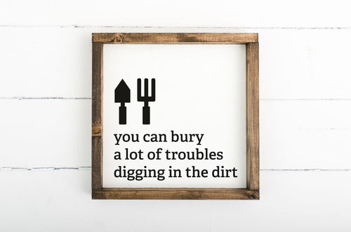Bury Troubles Digging in the Dirt 8 x 8 Framed Sign