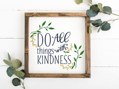 Do All things With Kindness 12 x 12 Framed Sign