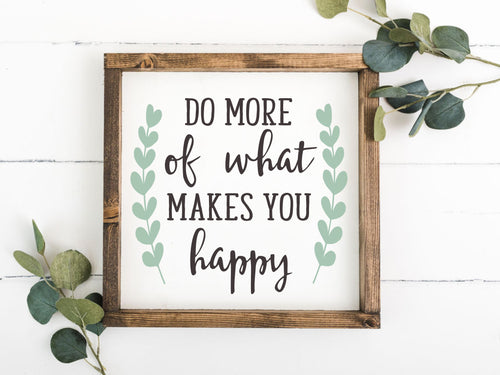 Do More Of What Makes You Happy 12 x 12 Framed Sign