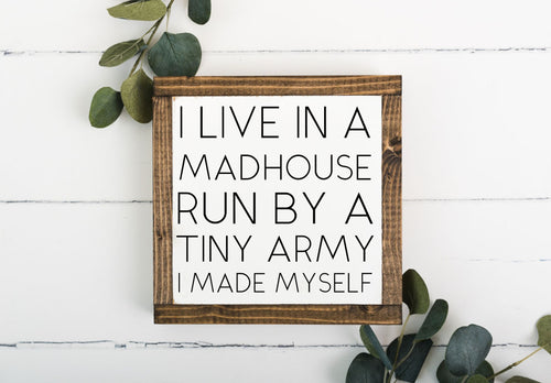 I Live In A Madhouse Run By A Tiny Army 8 x 8 Framed Sign