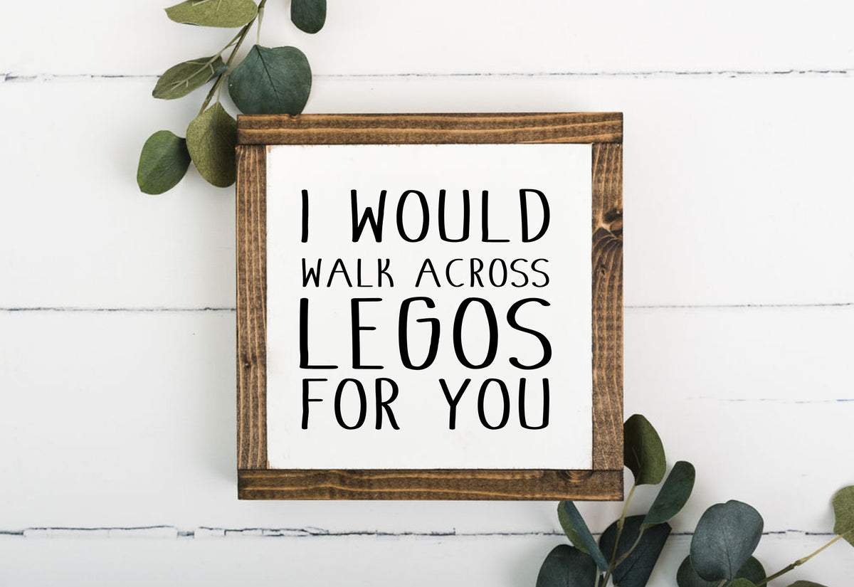 I Would Walk Across Legos For You 8 x 8 Framed Sign