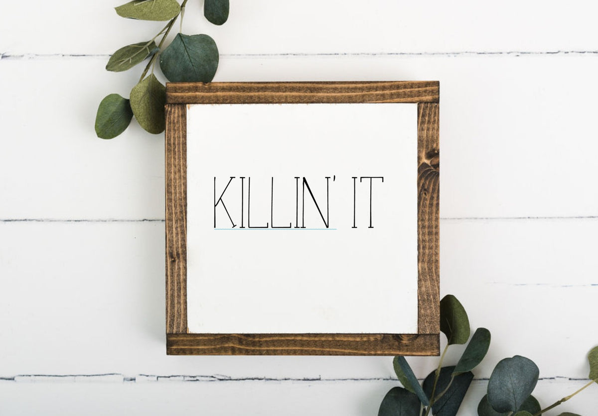 Killin it 8 x 8 Framed Sign