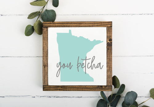 MN You Betcha 8 x 8 Framed Sign
