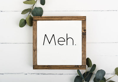 Meh 8 x 8 Framed Sign