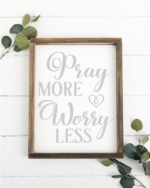 Pray More Worry Less 12 x 16 Framed Sign