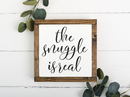 The Snuggle Is Real 8 x 8 Framed Sign