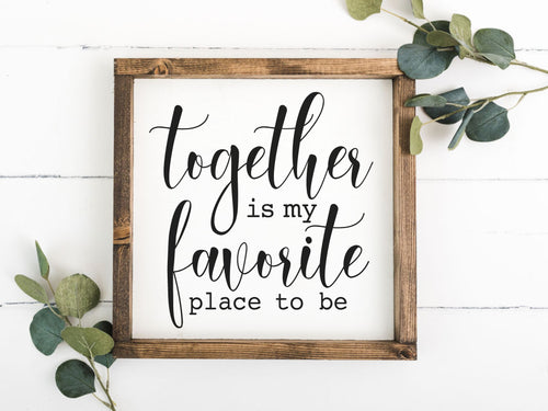 Together Is My Favorite Place To Be 12 x 12 Framed Sign