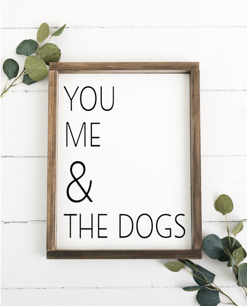 You Me & The Dogs 12 x 16 Framed Sign