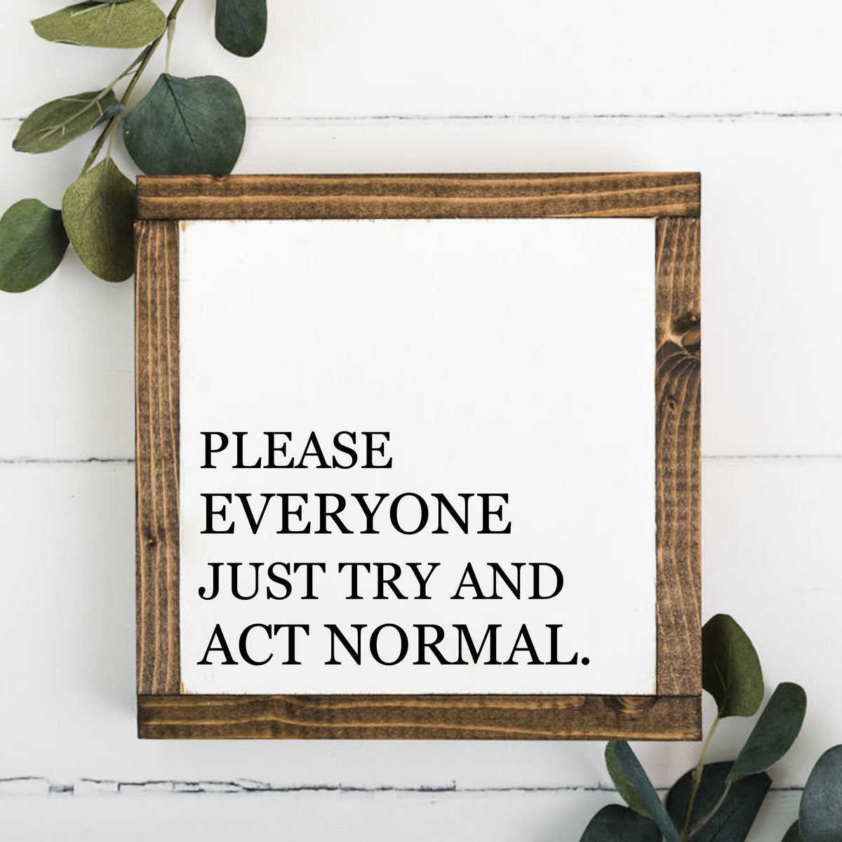 Everyone Act Normal 8 x 8 Framed Sign