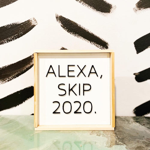 Alexa, Skip 2020. 6 x 6 Framed Sign