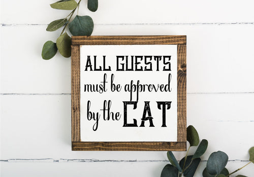 All Guests Must Be Approved By The Cat 8 x 8 Framed Sign