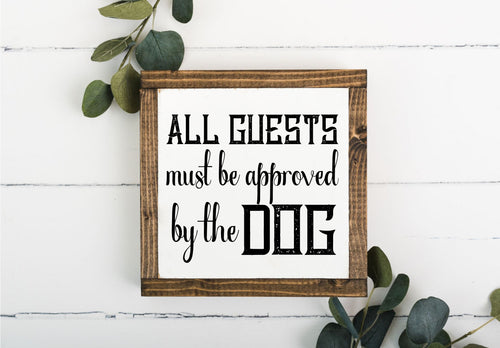 All Guests Must Be Approved By The Dog 8 x 8 Framed Sign