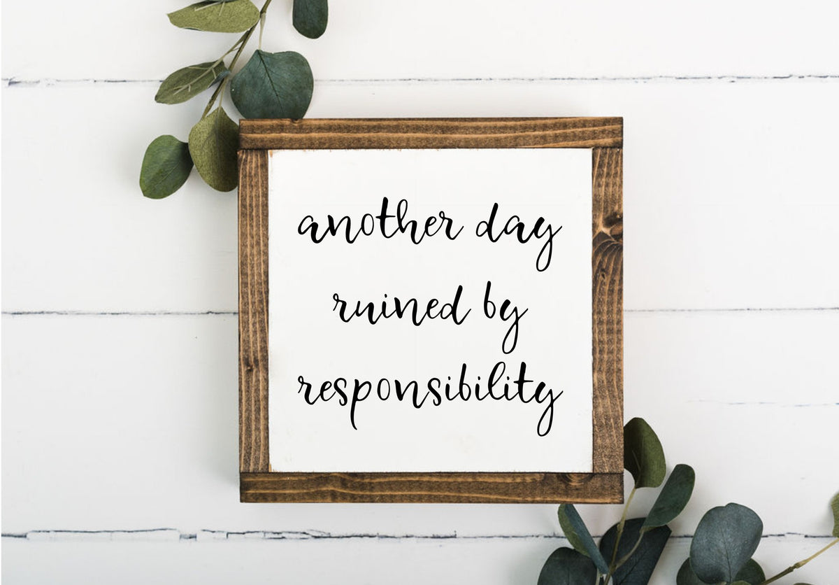 Another Day Ruined By Responsibility 8 x 8 Framed Sign