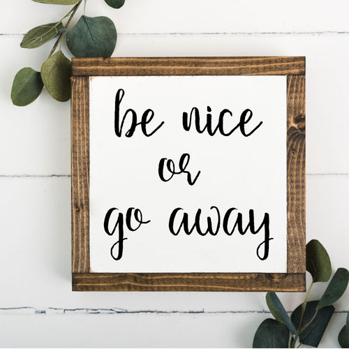 Be Nice or Go Away 8 x 8 Framed Sign