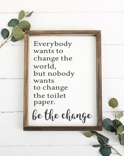 Be The Change 12 x 16 Framed Sign