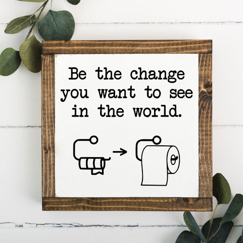 Be the Change 8 x 8 Framed Sign