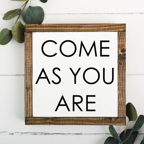 Come As You Are 8 x 8 Framed Sign