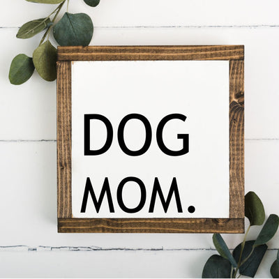 Dog Mom 8 x 8 Framed Sign