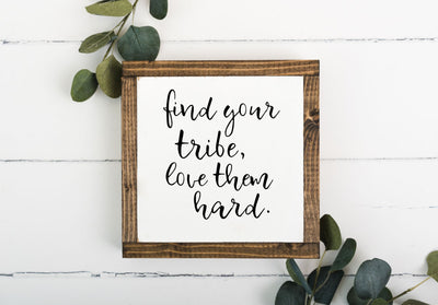 Find Your Tribe Love Them Hard 8 x 8 Framed Sign