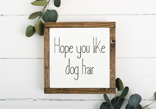 Hope You Like Dog Hair 8 x 8 Framed Sign