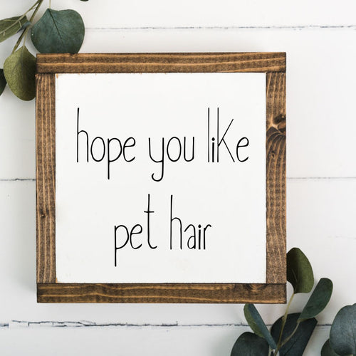 Hope You Like Pet Hair 8 x 8 Framed Sign