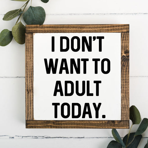 I don't want to adult today 8 x 8 Framed Sign