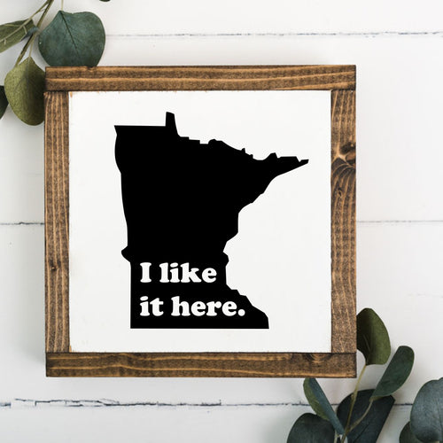I Like It Here 8 x 8 Framed Sign