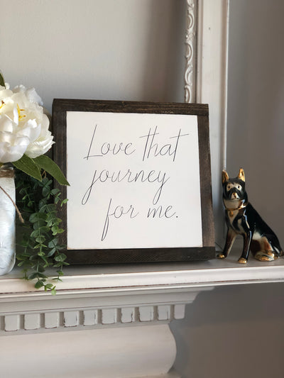 Love that Journey for Me 8 x 8 Framed Sign