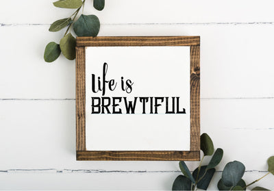 Life is Brewtiful 8 x 8 Framed Sign