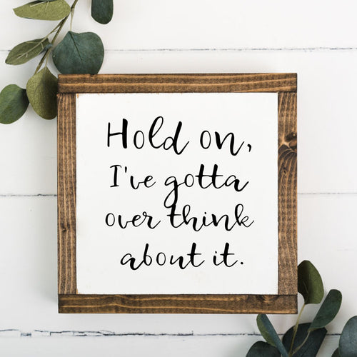 Over think about it 8 x 8 Framed Sign
